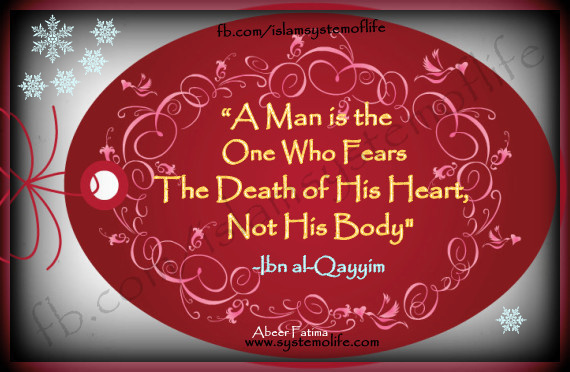 A man is he who fears the death of his heart more than his body